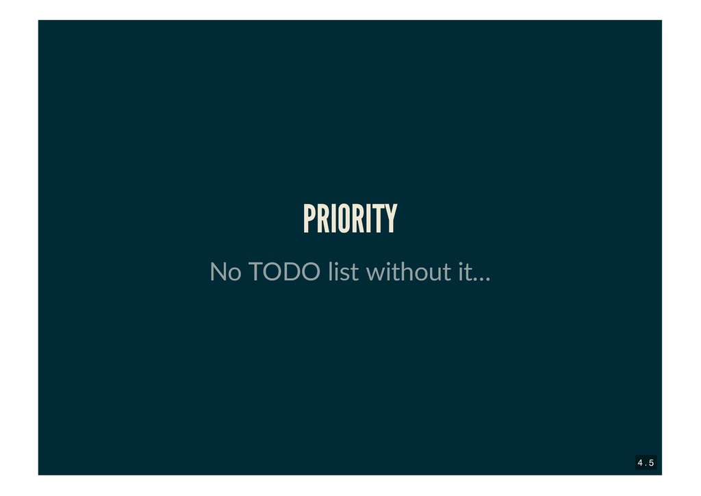PRIORITY PRIORITY No TODO list without it… 4 . 5