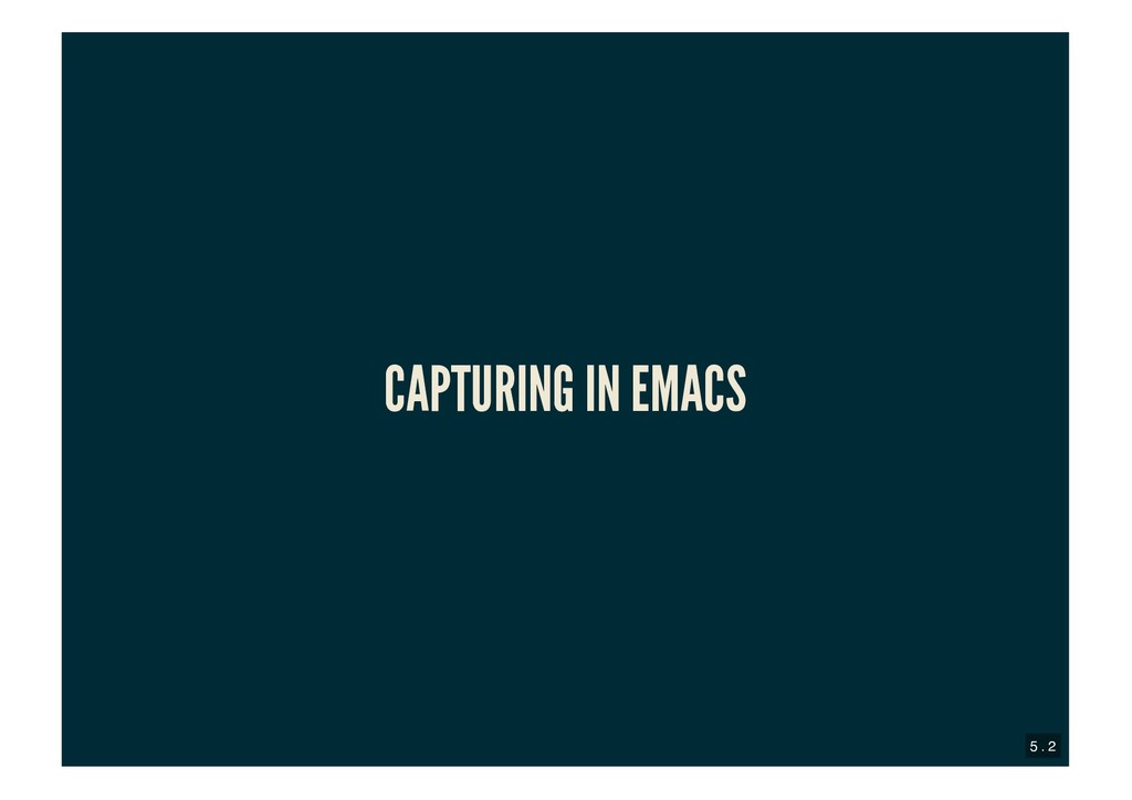 CAPTURING IN EMACS CAPTURING IN EMACS 5 . 2