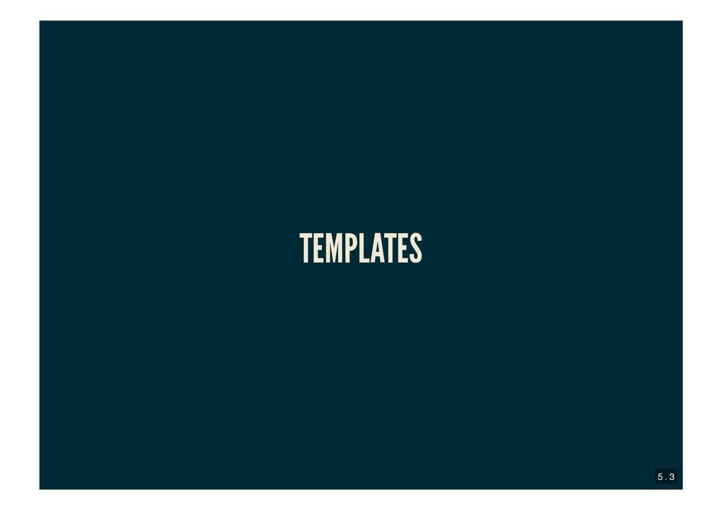 TEMPLATES TEMPLATES 5 . 3