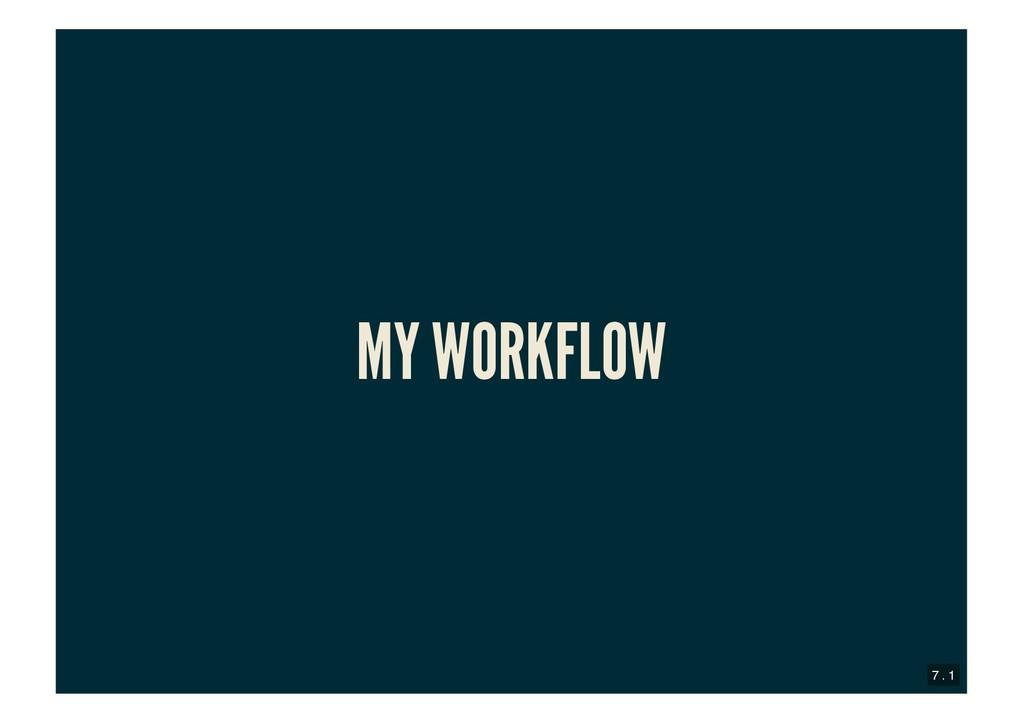 MY WORKFLOW MY WORKFLOW 7 . 1