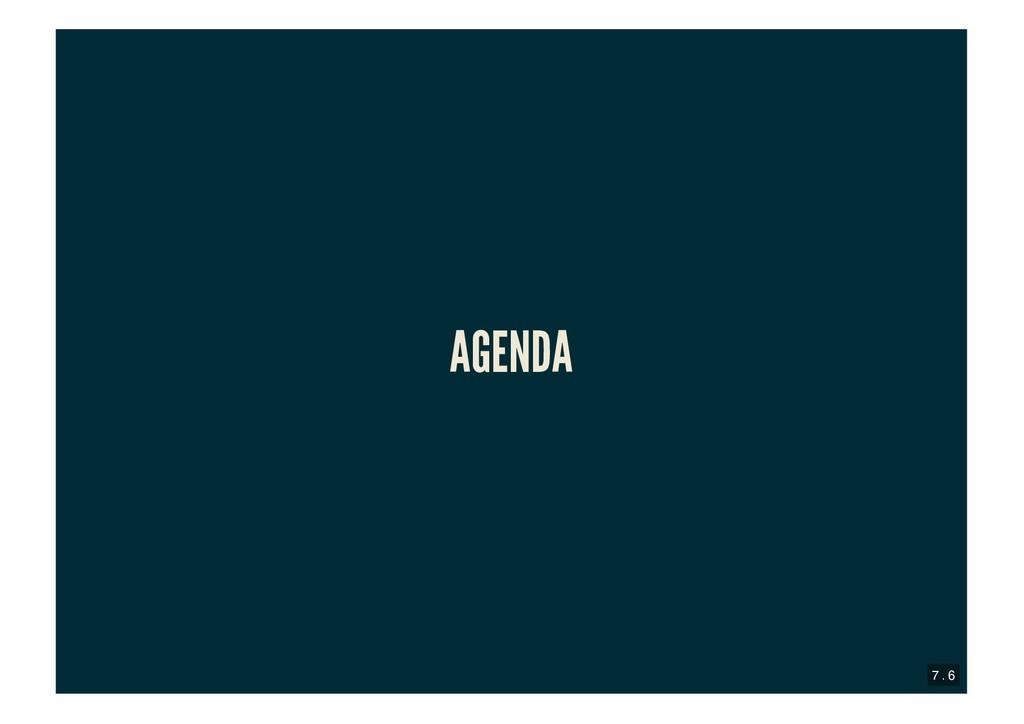 AGENDA AGENDA 7 . 6