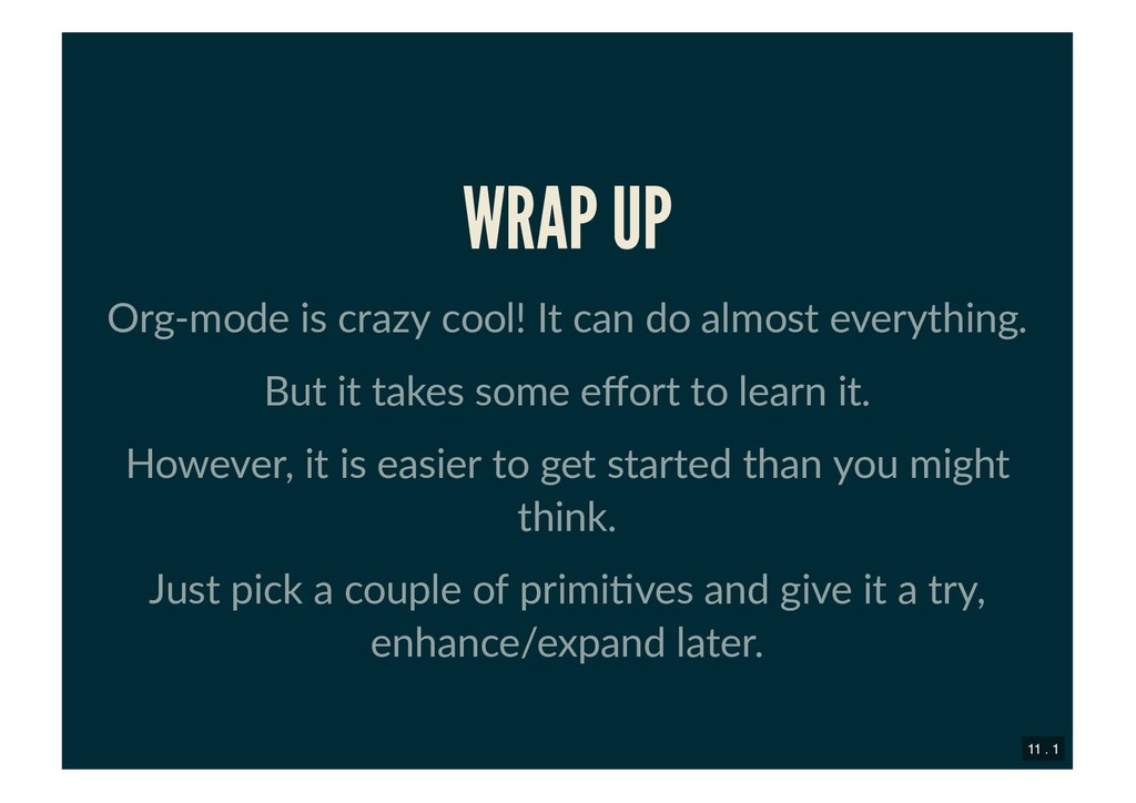 WRAP UP WRAP UP Org‑mode is crazy cool! It can ...