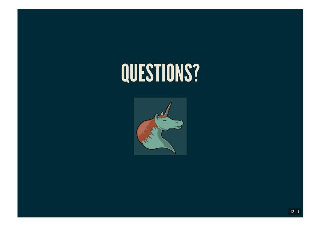 QUESTIONS? QUESTIONS? 13 . 1