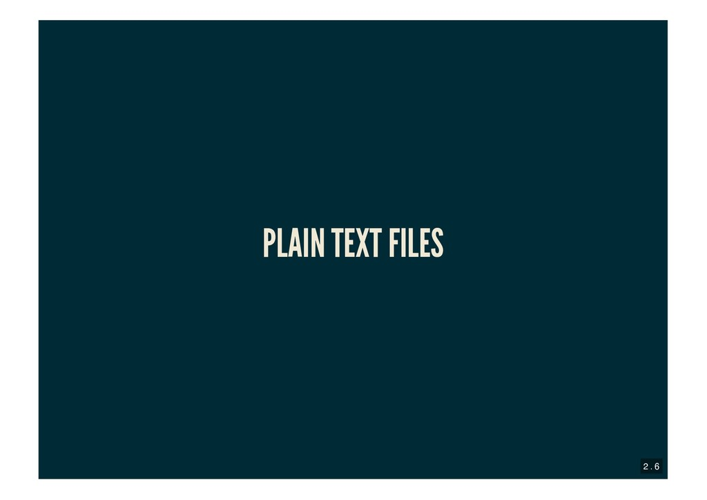 PLAIN TEXT FILES PLAIN TEXT FILES 2 . 6