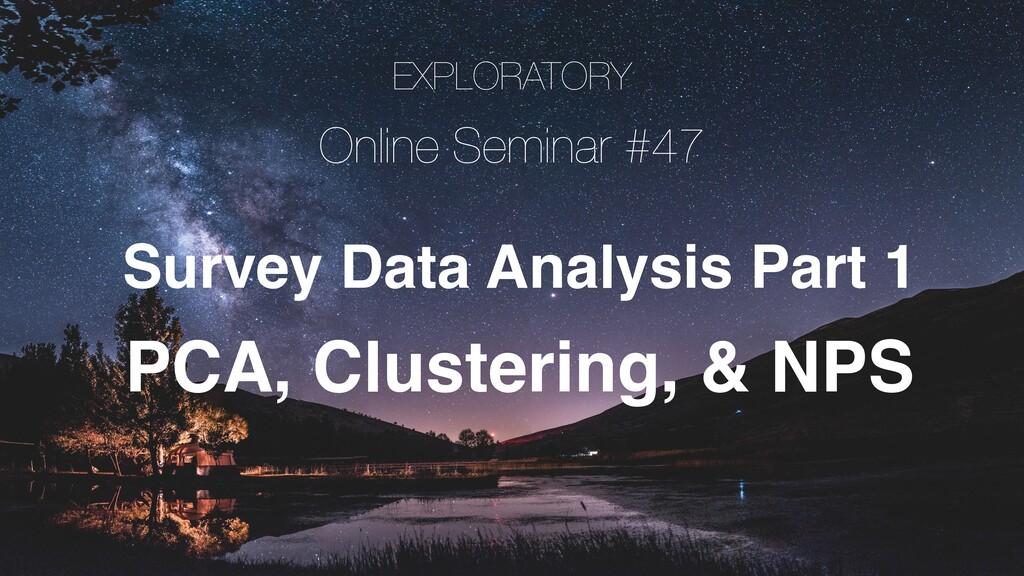 EXPLORATORY Online Seminar #47 Survey Data Anal...