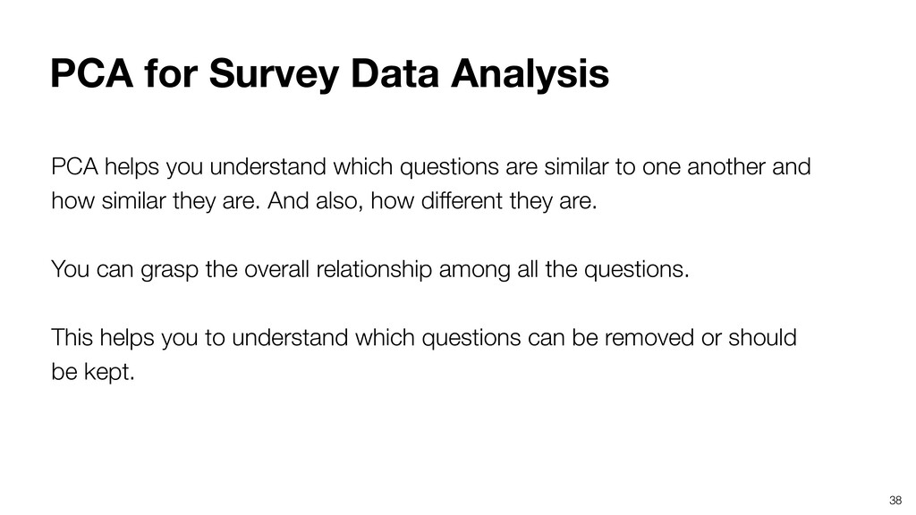 38 PCA helps you understand which questions are...