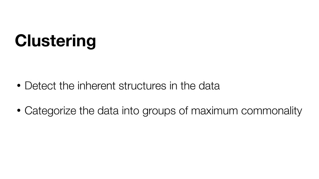 • Detect the inherent structures in the data • ...