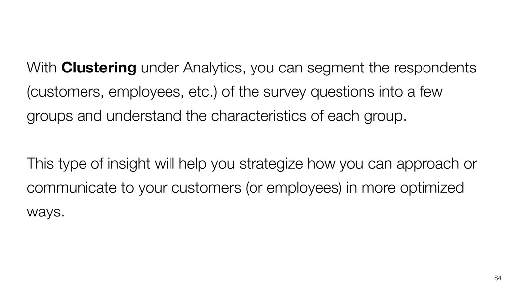 84 With Clustering under Analytics, you can seg...