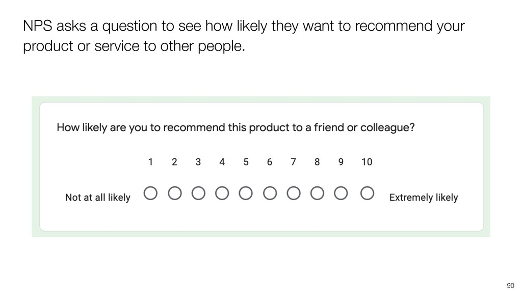 90 NPS asks a question to see how likely they w...