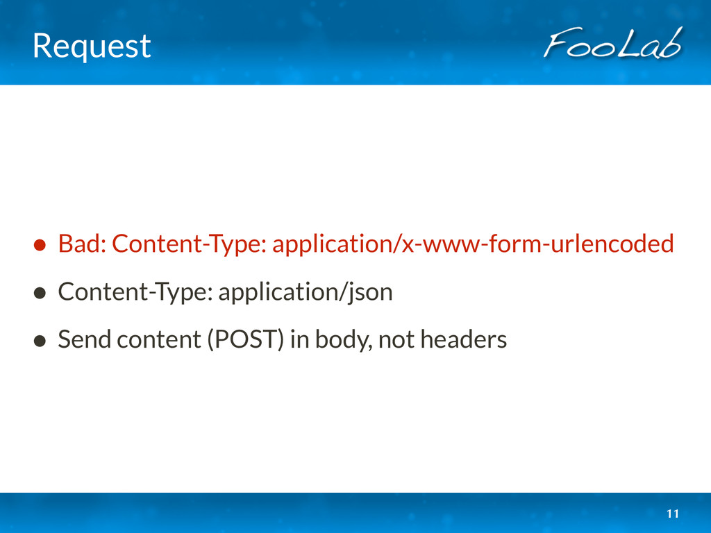 Request • Bad: Content-Type: application/x-www-...