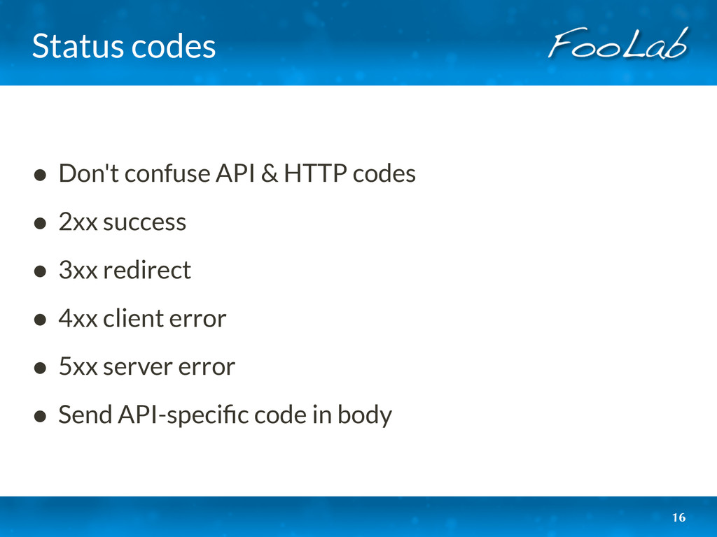 Status codes • Don't confuse API & HTTP codes •...