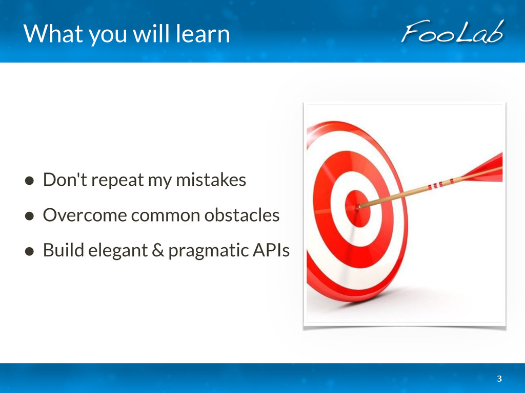 What you will learn • Don't repeat my mistakes ...
