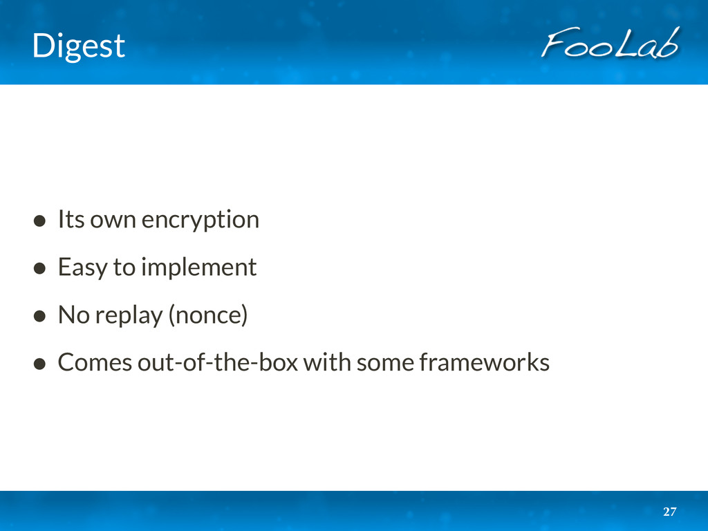 Digest • Its own encryption • Easy to implement...