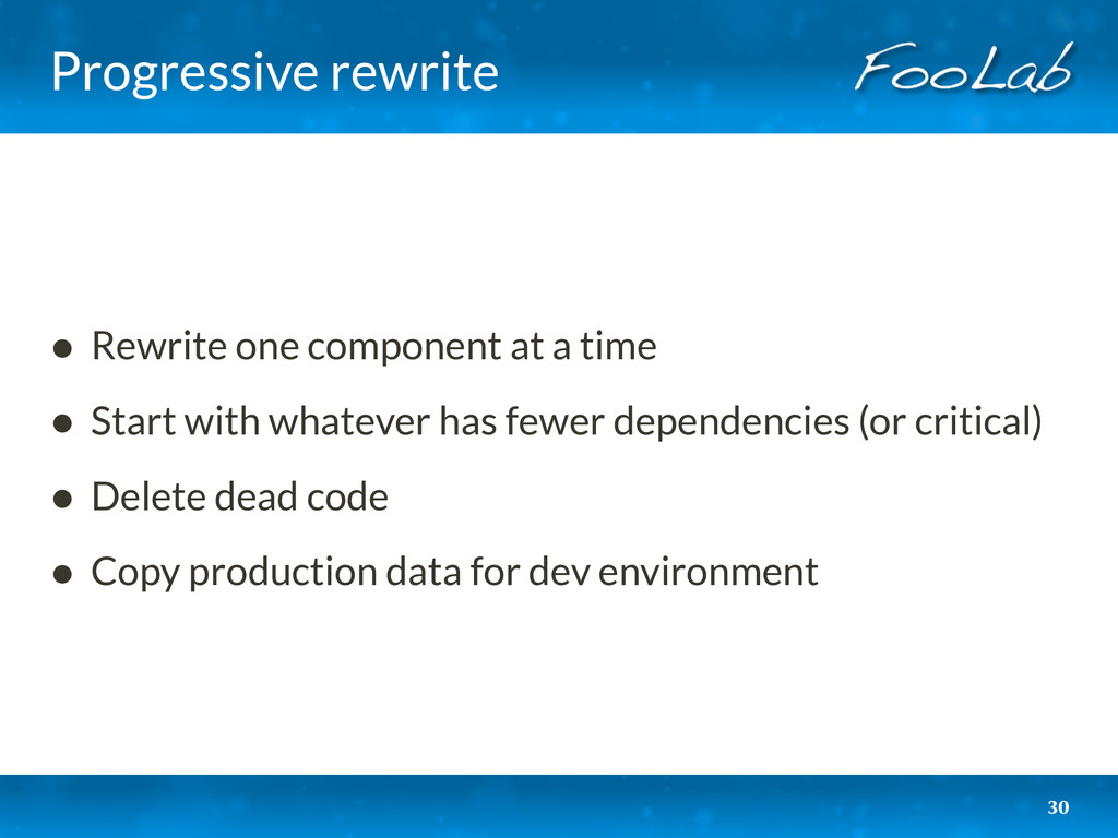 Progressive rewrite • Rewrite one component at ...
