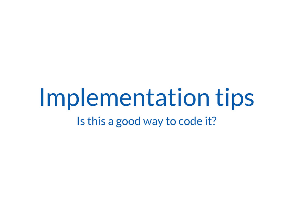 Implementation tips Is this a good way to code ...