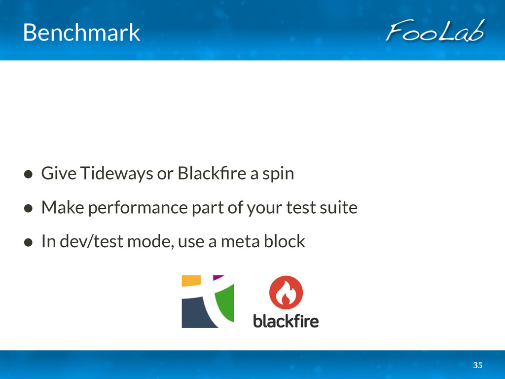 Benchmark • Give Tideways or Blackfire a spin • ...