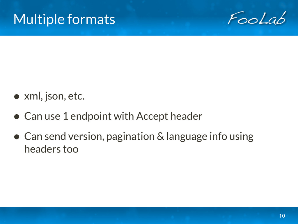 Multiple formats • xml, json, etc. • Can use 1 ...