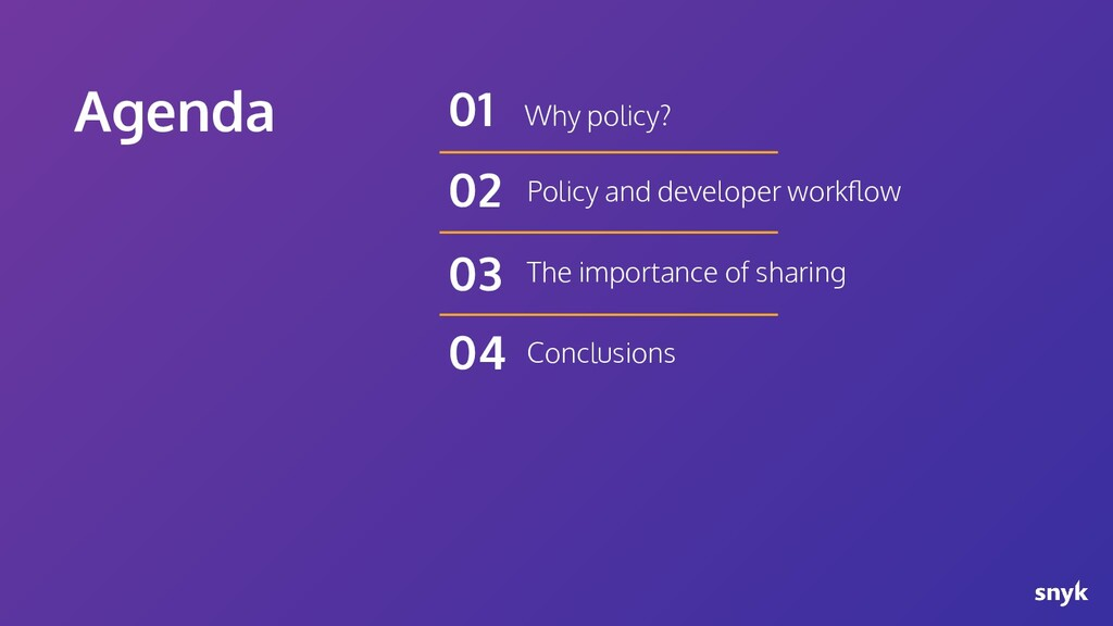 Agenda Why policy? 01 Policy and developer work...