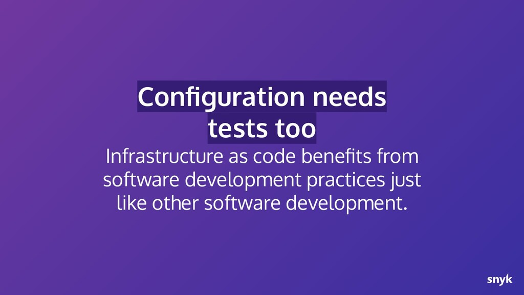 Configuration needs tests too Infrastructure as ...