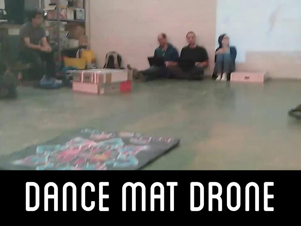 Dance Mat Drone