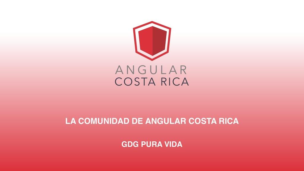LA COMUNIDAD DE ANGULAR COSTA RICA GDG PURA VIDA