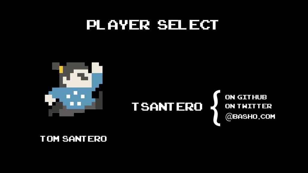 Player Select Tom Santero tsantero on github on...