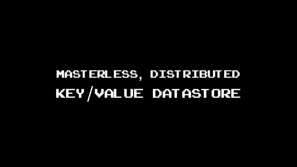 masterless, distributed key/value datastore