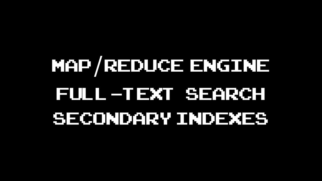 map/reduce engine Full-text search secondary in...