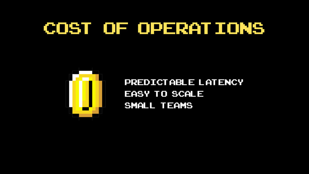 Cost of operations predictable latency easy to ...