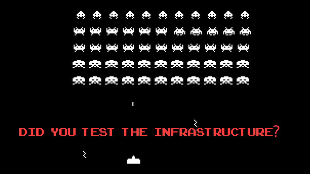 Did you test the Infrastructure?