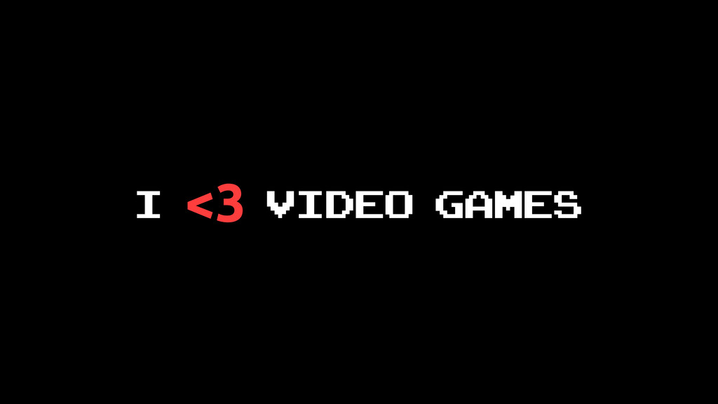 I <3 video games