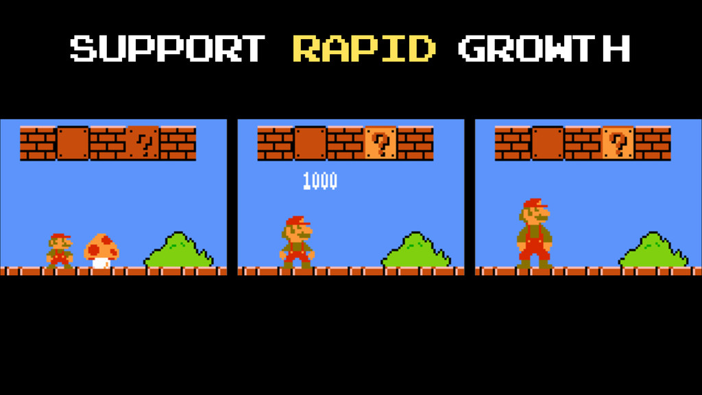 Support rapid growth