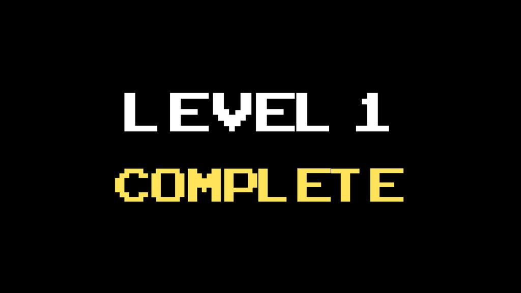 Level 1 complete