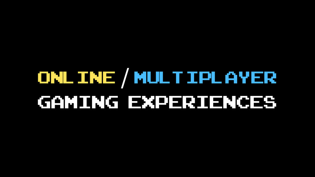 Online / multiplayer gaming experiences