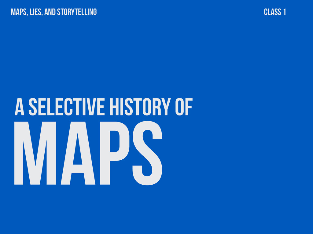 MAPS a selective history of maps, lies, and sto...