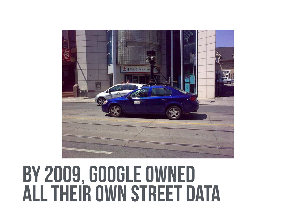 by 2009, google owned all their own street data