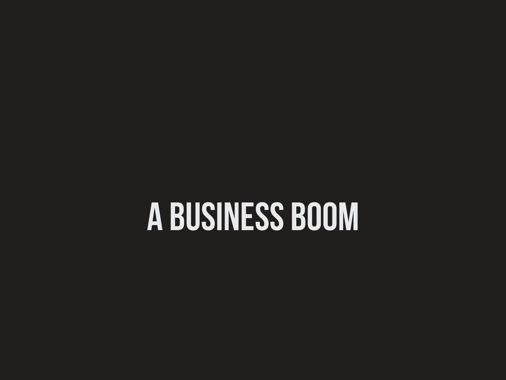 a business boom