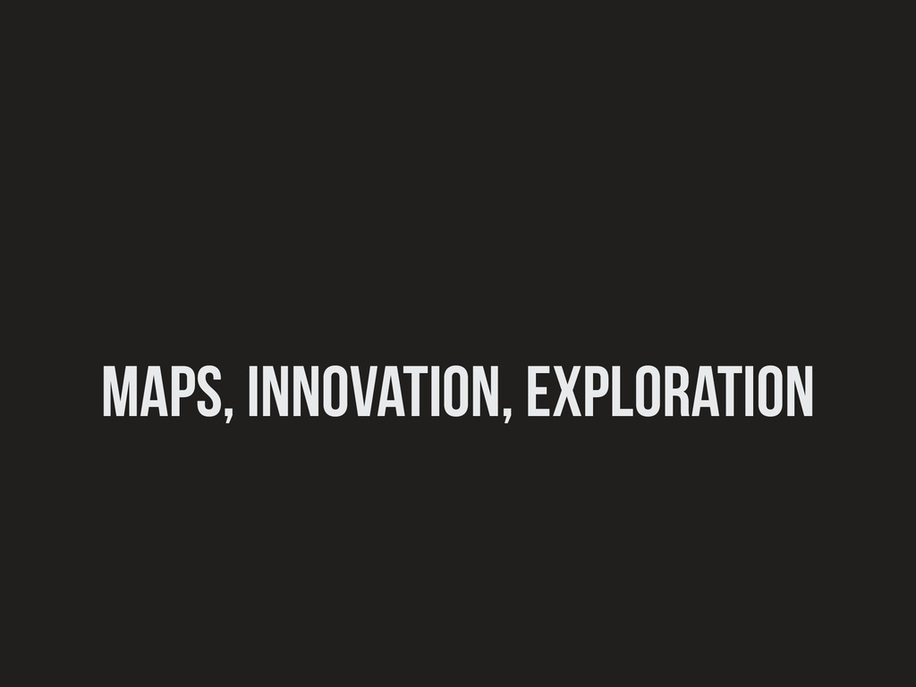 maps, innovation, Exploration