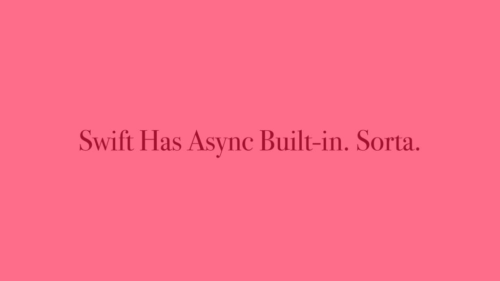 Swift Has Async Built-in. Sorta.