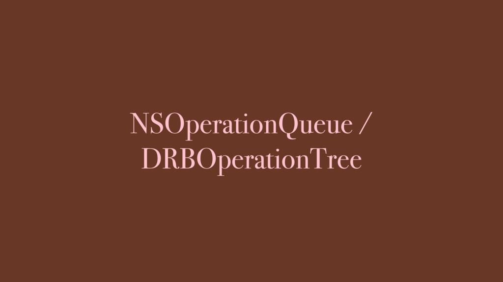 NSOperationQueue / DRBOperationTree