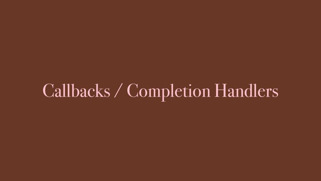 Callbacks / Completion Handlers