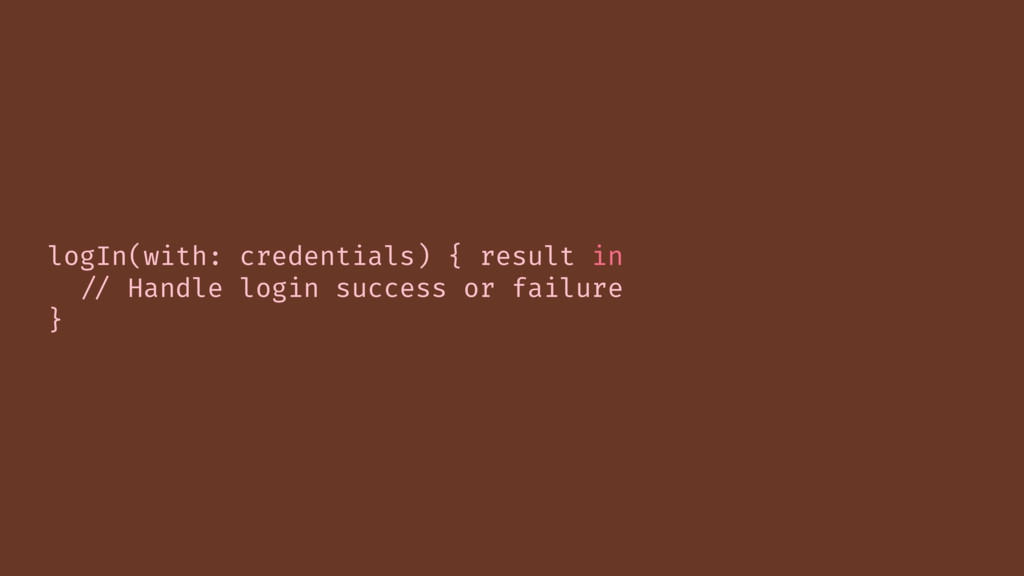 logIn(with: credentials) { result in // Handle ...