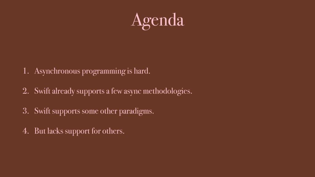 Agenda 1. Asynchronous programming is hard. 2. ...