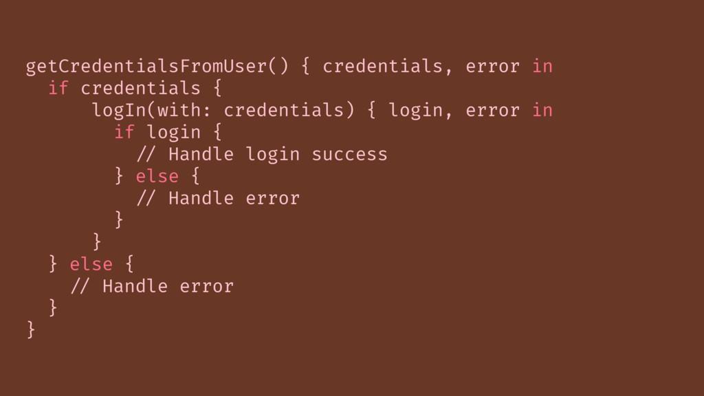getCredentialsFromUser() { credentials, error i...