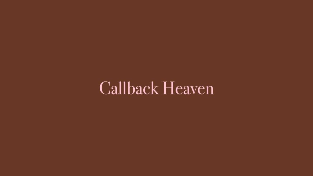 Callback Heaven