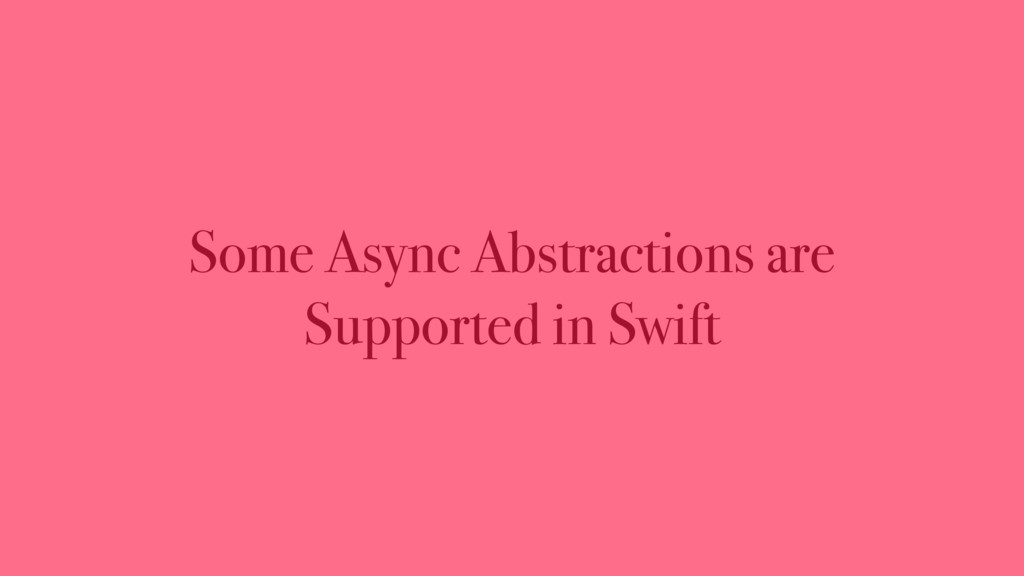 Some Async Abstractions are Supported in Swift