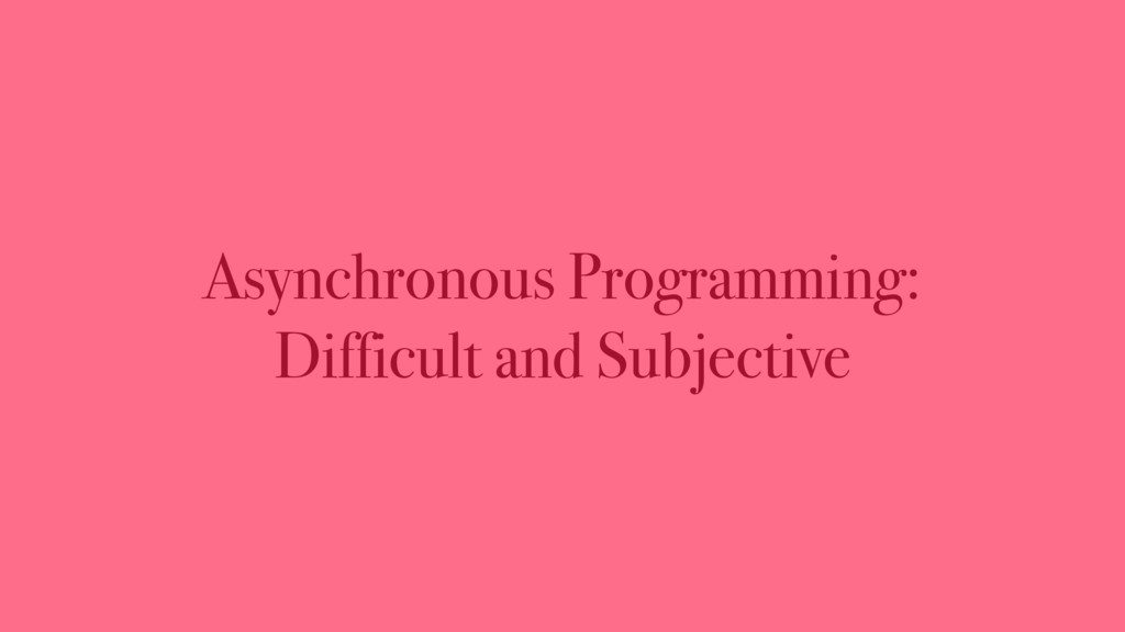 Asynchronous Programming: Difficult and Subject...