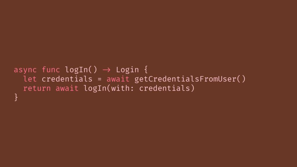 async func logIn() -> Login { let credentials =...