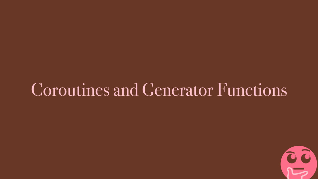 Coroutines and Generator Functions