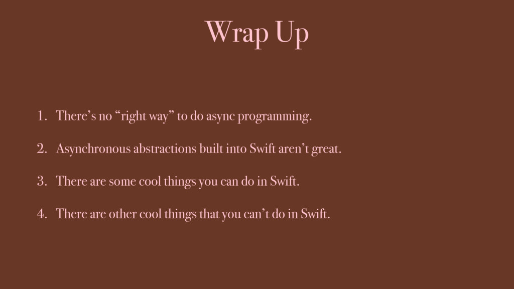 """Wrap Up 1. There's no """"right way"""" to do async p..."""